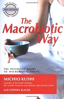 The Macrobiotic Way: The Complete Macrobiotic Lifestyle Book 9781583331804