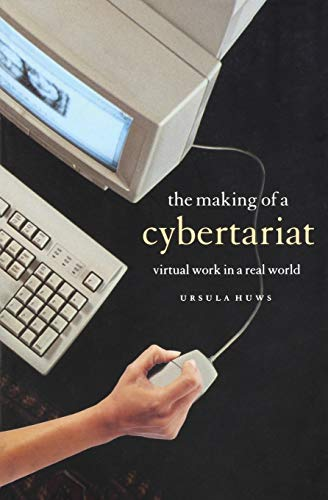The Making of a Cybertariat: Virtual Work in a Real World 9781583670880
