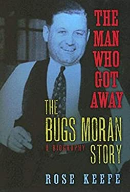 The Man Who Got Away: The Bugs Moran Story: A Biography 9781581824438