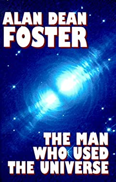 The Man Who Used the Universe - Foster, Alan Dean
