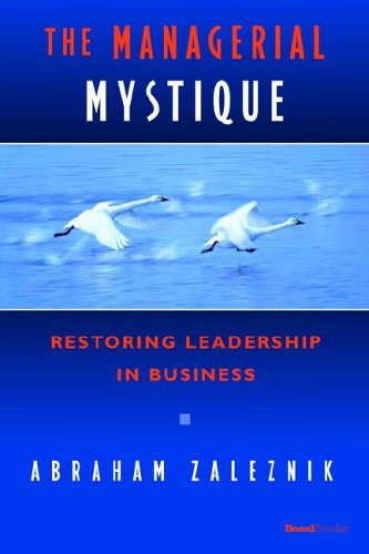 The Managerial Mystique: Restoring Leadership in Business 9781587982811