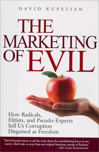 The Marketing of Evil: How Radicals, Elitists and Pseudo-Experts Sell Us Corruption Disguised as Freedom 9781581824599