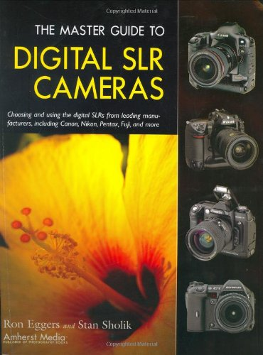The Master Guide to Digital SLR Cameras: Choosing and Using the Digital SLRs from Leading Manufacturers, Including Canon, Nikon, Pentax, Fuji, and Mor 9781584281436