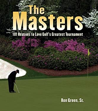 The Masters: 101 Reasons to Love Golf's Greatest Tournament 9781584796947