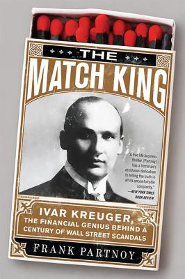 The Match King: Ivar Kreuger, the Financial Genius Behind a Century of Wall Street Scandals 9781586488123