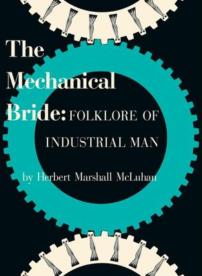The Mechanical Bride: Folklore of Industrial Man 9781584232438