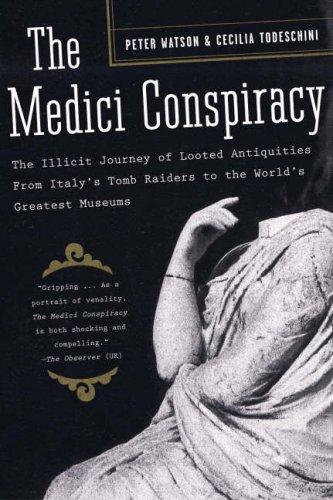 The Medici Conspiracy: The Illicit Journey of Looted Antiquities, from Italy's Tomb Raiders to the World's Greatest Museums 9781586484385
