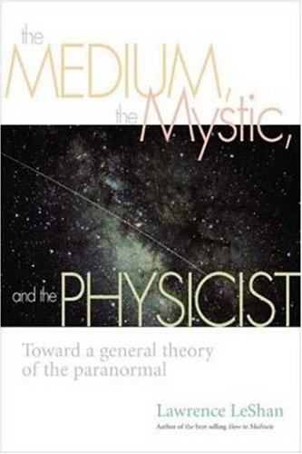 The Medium, the Mystic, and the Physicist: Toward a General Theory of the Paranormal 9781581152739