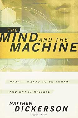 The Mind and the Machine: What It Means to Be Human and Why It Matters 9781587432729