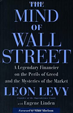 The Mind of Wall Street: A Legendary Financier on the Perils of Greed and the Mysteries of the Market 9781586481032