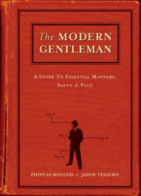 The Modern Gentleman: A Guide to Essential Manners, Savvy and Vice 9781580084307