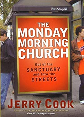 The Monday Morning Church: Out of the Sanctuary and Into the Streets 9781582294896