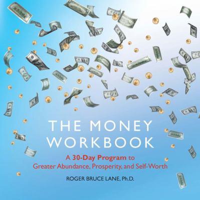 The Money Workbook: A 30-Day Program to Greater Abundance, Prosperity, and Self-Worth 9781585427376