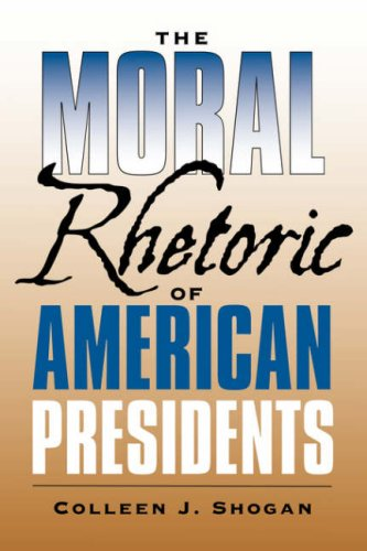 The Moral Rhetoric of American Presidents 9781585446391