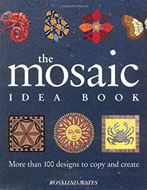 The Mosaic Idea Book: More Than 100 Designs to Copy and Create 9781581800951