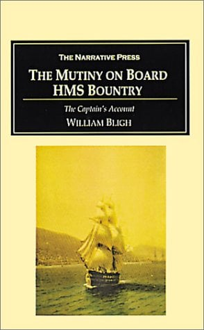 The Mutiny on Board H.M.S. Bounty: The Captain's Account of the Mutiny and His 3,600 Mile Voyage in an Open Boat 9781589762282