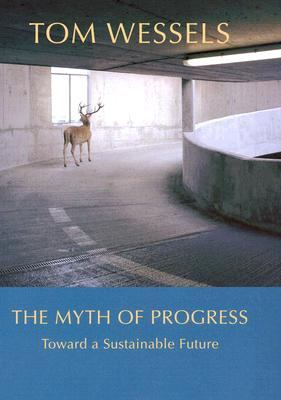 The Myth of Progress: Toward a Sustainable Future 9781584654957