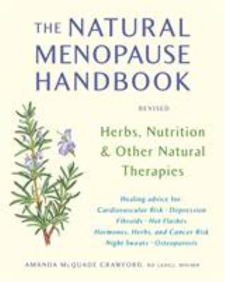 The Natural Menopause Handbook: Herbs, Nutrition, & Other Natural Therapies 9781580911962