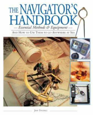 The Navigator's Handbook: Essential Methods and Equipment--And How to Use Them to Go Anywhere at Sea