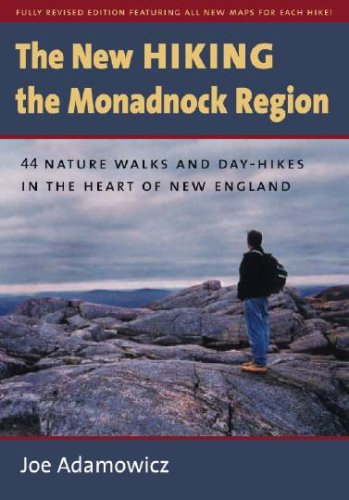 The New Hiking the Monadnock Region: 44 Nature Walks and Day-Hikes in the Heart of New England 9781584656449