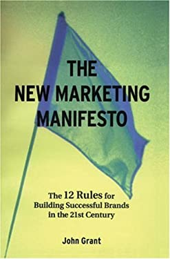 The New Marketing Manifesto: The 12 Rules for Building Successful Brands in the 21st Century 9781587990243