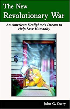 The New Revolutionary War: An American Firefighter's Dream to Help Save Humanity 9781587364518