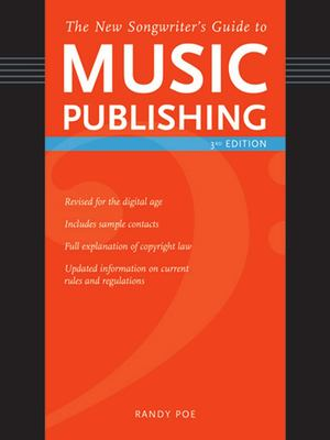 The New Songwriter's Guide to Music Publishing: Everything You Need to Know to Make the Best Publishing Deals for Your Songs 9781582973838