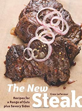 The New Steak: Recipes for a Range of Cuts Plus Savory Sides 9781580088909