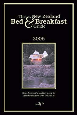 The New Zealand Bed & Breakfast Guide: New Zealand's Leading Guide to Accommodation with Character 9781589802926