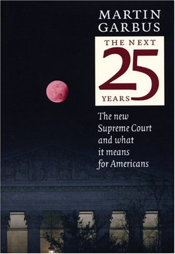 The Next 25 Years: The New Supreme Court and What It Means for Americans 9781583227329