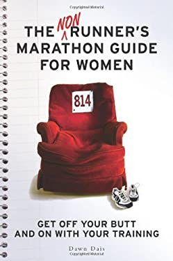 The Nonrunner's Marathon Guide for Women: Get Off Your Butt and on with Your Training 9781580052054