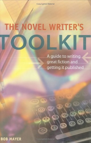 The Novel Writer's Toolkit: A Guide to Writing Novels and Getting Published 9781582972619