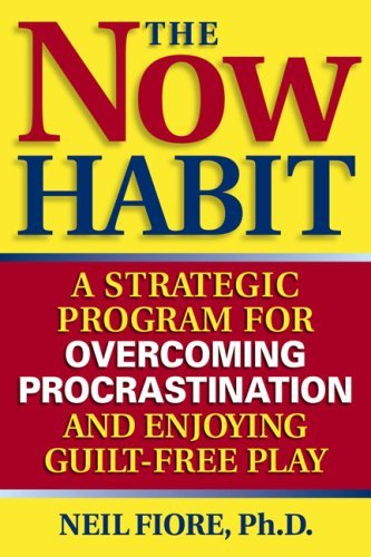The Now Habit: A Strategic Program for Overcoming Procrastination and Enjoying Guilt-Free Play 9781585425525