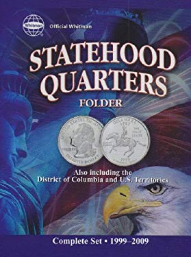 The Official Whitman Statehood Quarters Folder: Complete 50 State Set: 1999-2008 9781582380971