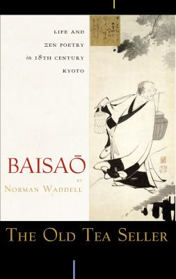 The Old Tea Seller: Life and Zen Poetry in 18th Century Kyoto 9781582434131