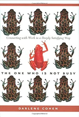 The One Who Is Not Busy: Connecting with Work in a Deeply Satisfying Way 9781586852511