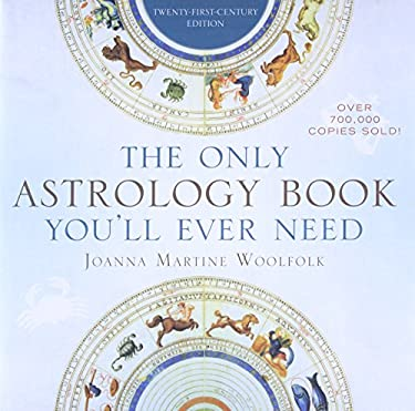 The Only Astrology Book You'll Ever Need: Twenty-First-Century Edition 9781589796539