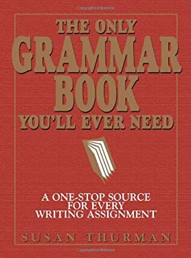 The Only Grammar Book You'll Ever Need: A One-Stop Source for Every Writing Assignment 9781580628556