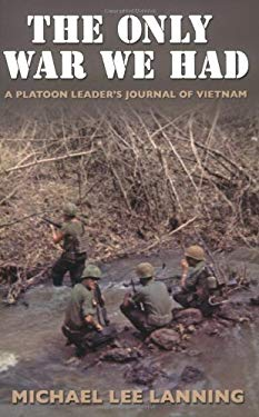 The Only War We Had: A Platoon Leader's Journal of Vietnam 9781585446049