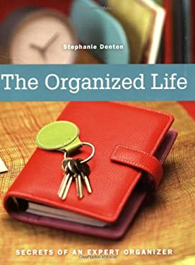 The Organized Life: Secrets of an Expert Organizer 9781581808636