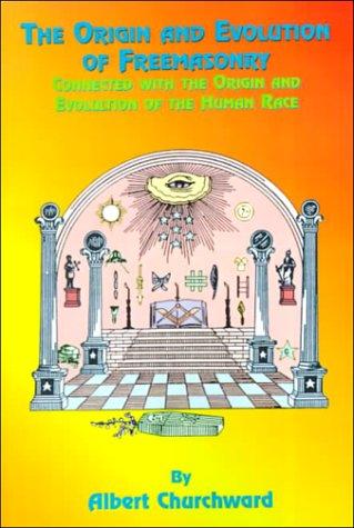 The Origin and Evolution of Freemasonry: Connected with the Origin and Evolution of the Human Race 9781585090297