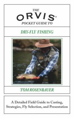 The Orvis Pocket Guide to Dry-Fly Fishing: A Detailed Field Guide to Casting, Strategies, Fly Selection, and Presentation 9781585747962