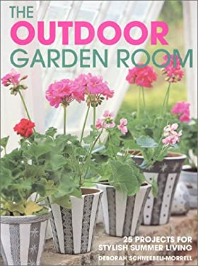 The Outdoor Garden Room: 25 Stylish Ideas for Summer Living 9781581802191