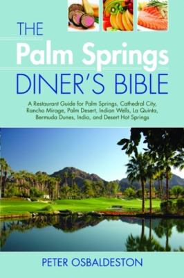The Palm Springs Diner's Bible: A Restaurant Guide for Palm Springs, Cathedral City, Rancho Mirage, Palm Desert, Indian Wells, La Quinta, Bermuda Dune 9781589807501