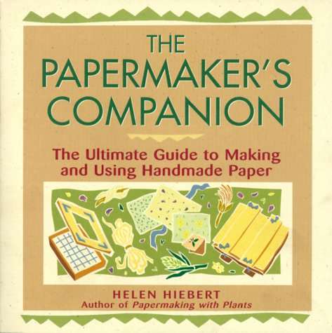 The Papermaker's Companion: The Ultimate Guide to Making and Using Handmade Paper 9781580172004