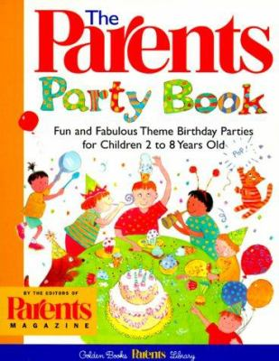 The Parents Fun&fabulous: Fun and Fabulous Theme Birthday Parties for Children 2 to 8 Years Old