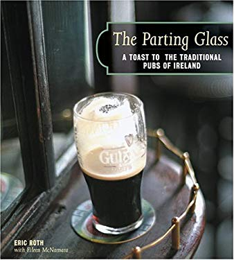 The Parting Glass: A Toast to the Traditional Pubs of Ireland 9781584794387