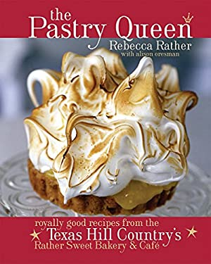 The Pastry Queen: Royally Good Recipes from the Texas Hill Country's Rather Sweet Bakery and Cafe 9781580085625
