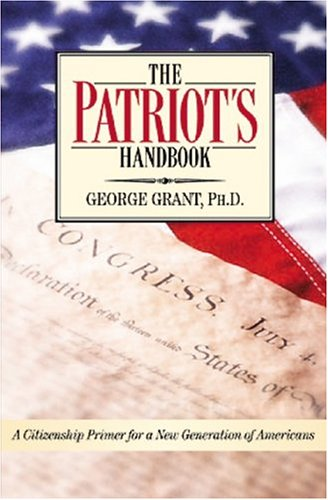 The Patriot's Handbook: A Citizenship Primer for a New Generation of Americans 9781581824032