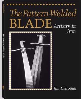 The Pattern-Welded Blade: Artistry in Iron 9781581605440
